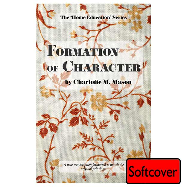 Formation of Character; The Home Education Series Bk 5 - Charlotte Mason